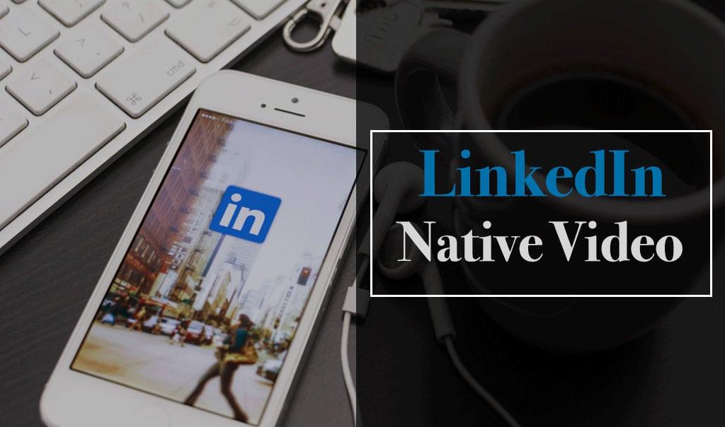 LinkedIn Native Video: How To Use
