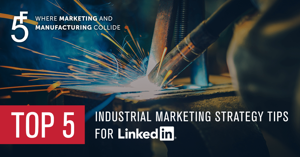 Top 5 Industrial Marketing Strategy Tips for LinkedIn Marketing from 5 Fold Agency
