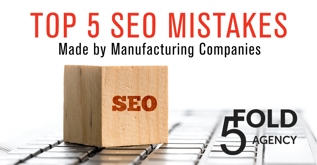 Top 5 SEO Mistakes Made By Manufacturing Companies from 5 Fold Agency