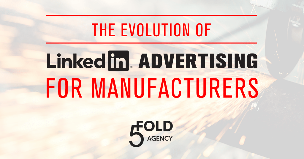 LinkedIn Advertising for Manufacturers. LinkedIn Top Advertising Tips from 5 Fold Agency
