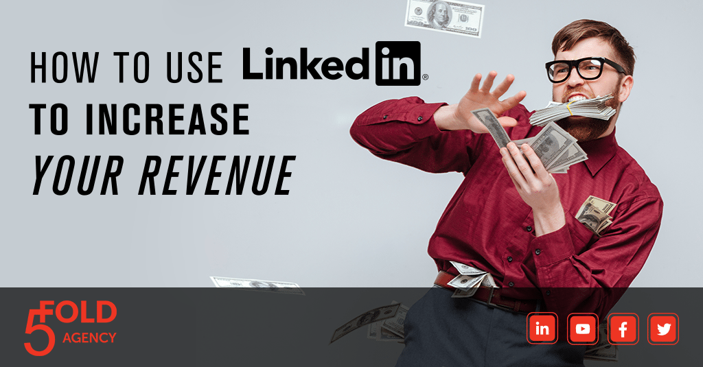 How To Use LinkedIn To Increase Your Revenue from 5 Fold Agency