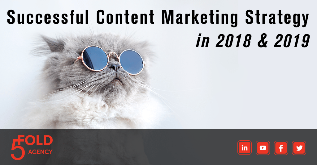 Successful Content Marketing Strategy in 2018 and 2019 by 5 Fold Agency