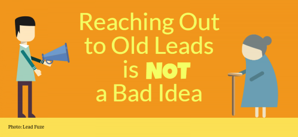 Reaching out to old leads is NOT a bad idea