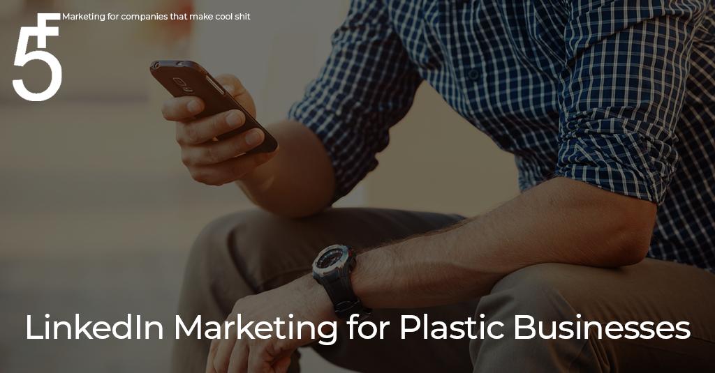 LinkedIn Marketing for Plastic Businesses